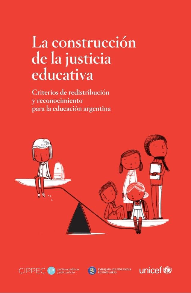 La construcción de la justicia educativa Criterios de redistribución y reconocimiento para la educación argentina Cecilia ...