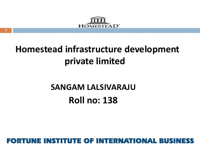1  Homestead infrastructure development private limited SANGAM LALSIVARAJU  Roll no: 138