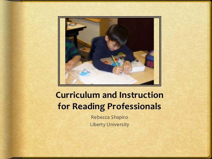 Curriculum and Instructionfor Reading Professionals<br />Rebecca Shapiro<br />Liberty University<br />