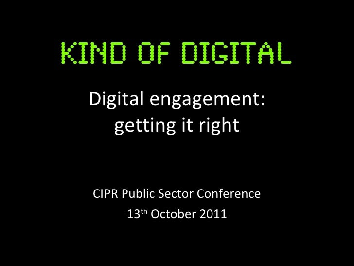 Digital engagement: getting it right CIPR Public Sector Conference 13 th  October 2011
