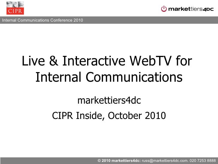 Live & Interactive WebTV for  Internal Communications markettiers4dc CIPR Inside, October 2010