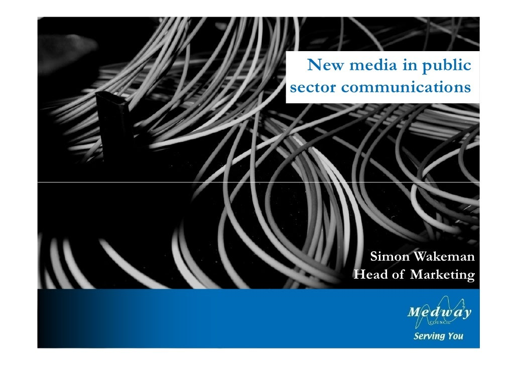New media in public  sector communications Simon Wakeman Head of Marketing