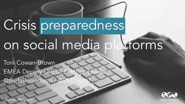 Crisis preparedness on social media platforms Burson-Marsteller Toni Cowan-Brown EMEA Deputy Digital Practice Leader @thef...