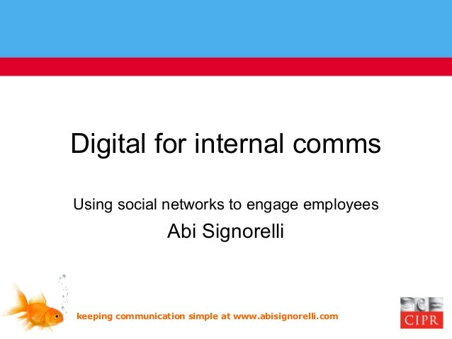 keeping communication simple at www.abisignorelli.com Digital for internal comms Using social networks to engage employees...