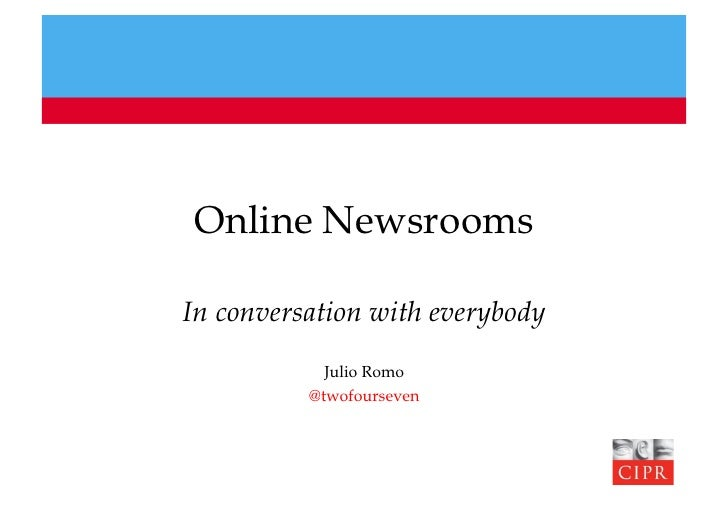 Online Newsrooms  In conversation with everybody             Julio Romo           @twofourseven