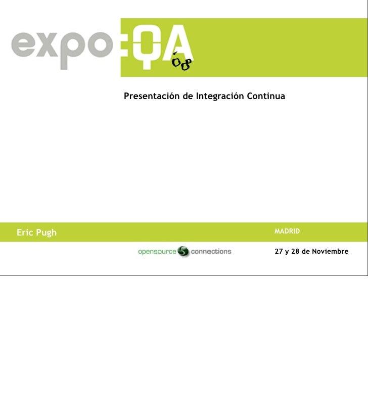 Presentación de Integración Continua     Eric Pugh                                    MADRID                              ...
