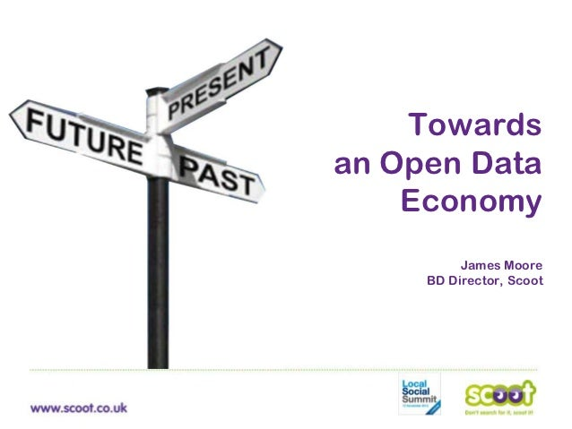 Towardsan Open Data    Economy          James Moore     BD Director, Scoot