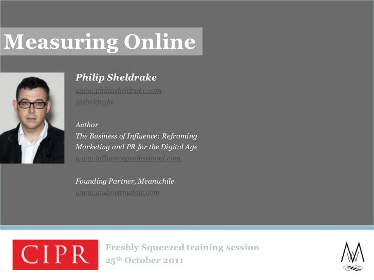 Measuring Online     Philip Sheldrake     www.philipsheldrake.com     @sheldrake     Author     The Business of Influence:...