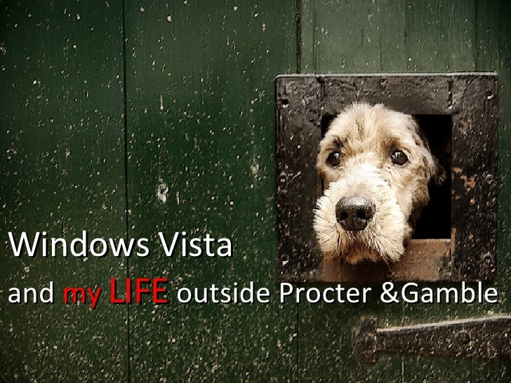 Windows Vista and my LIFE outside Procter &Gamble