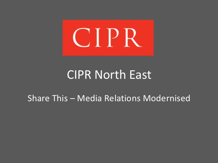 Media Relations Modernised - Share This CIPR North East Presentation