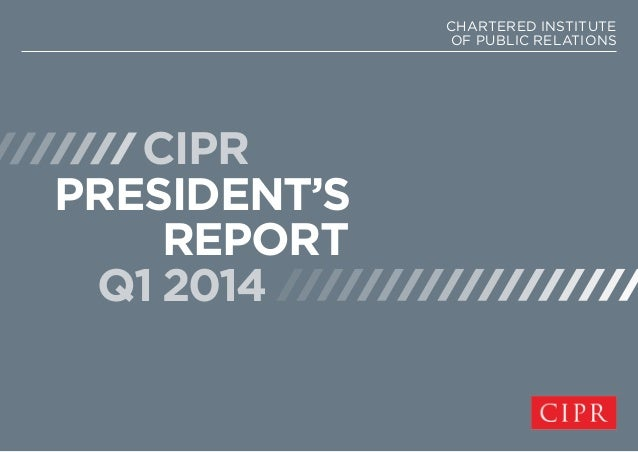 CIPR PRESIDENT'S REPORT Q1 2014 CHARTERED INSTITUTE OF PUBLIC RELATIONS