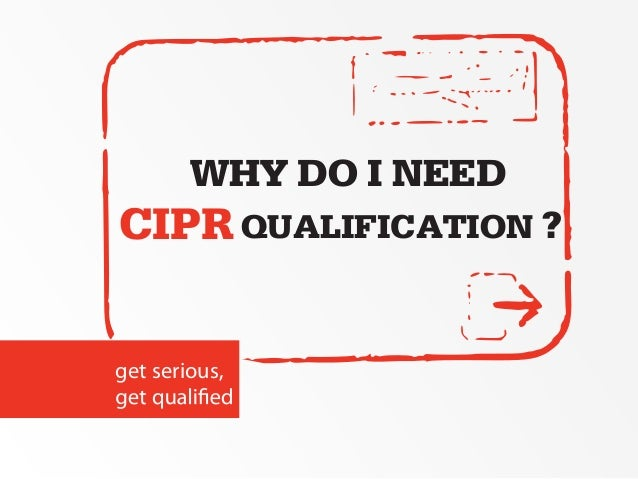 WHY DO I NEEDCIPR QUALIFICATION ?get serious,
