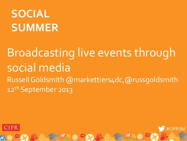 #CIPRSM#CIPRSM Broadcasting live events through social media Russell Goldsmith @markettiers4dc,@russgoldsmith 12th Septemb...
