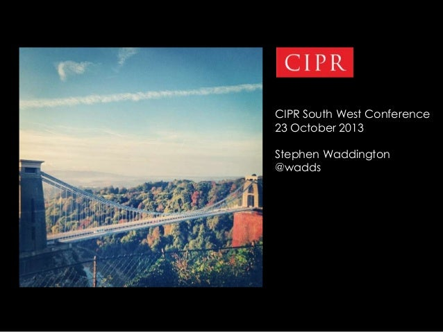 CIPR South West Conference 23 October 2013 Stephen Waddington @wadds  1 | 22.11.2013