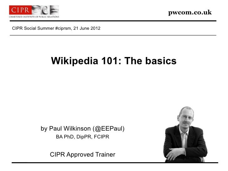 pwcom.co.ukCIPR Social Summer #ciprsm, 21 June 2012                 Wikipedia 101: The basics            by Paul Wilkinson...