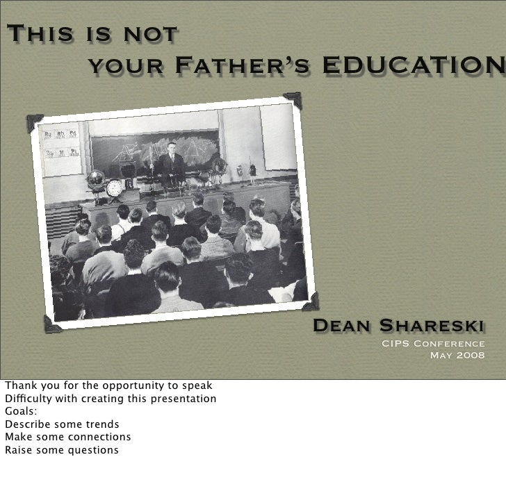 This is not your Father\'s Education