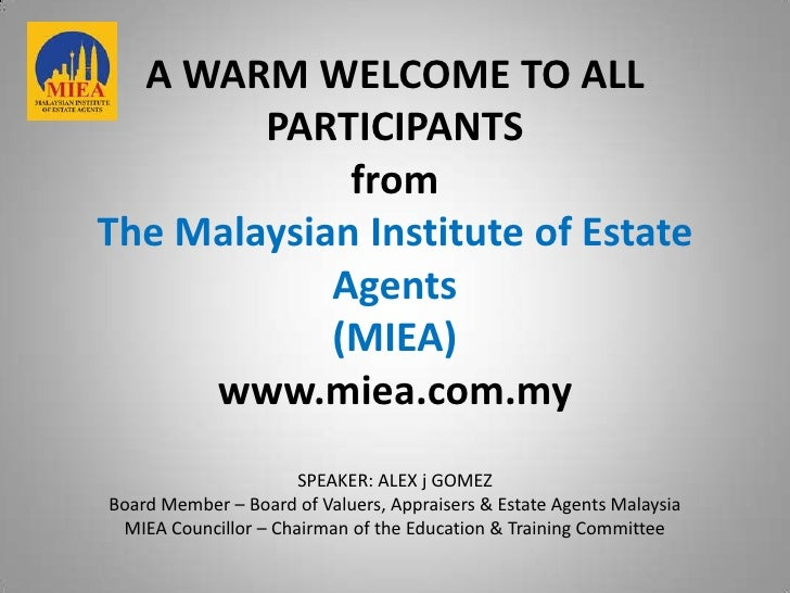 A WARM WELCOME TO ALL        PARTICIPANTS             fromThe Malaysian Institute of Estate            Agents            (...