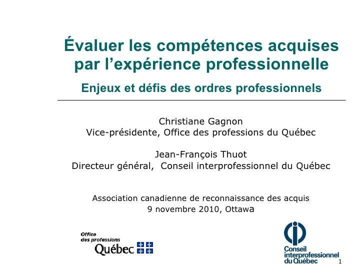 Évaluer les compétences acquises par l'expérience professionnelle Enjeux et défis des ordres professionnels Christiane Gag...