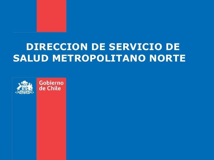 DIRECCION DE SERVICIO DE SALUD METROPOLITANO NORTE