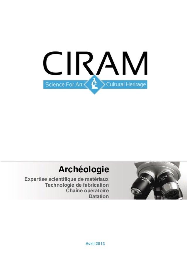 Avril 2013 Expertise scientifique de matériaux Technologie de fabrication Chaîne opératoire Datation Archéologie