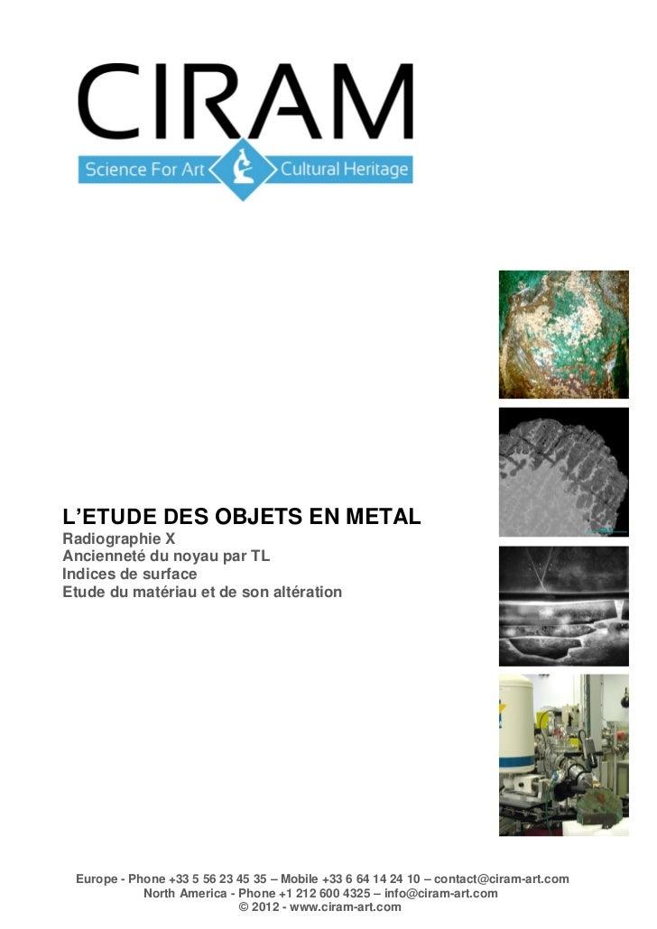 L'ETUDE DES OBJETS EN METALRadiographie XAncienneté du noyau par TLIndices de surfaceEtude du matériau et de son altératio...