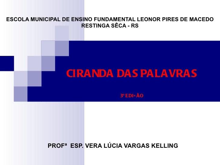 ESCOLA MUNICIPAL DE ENSINO FUNDAMENTAL LEONOR PIRES DE MACEDO RESTINGA SÊCA - RS PROFª  ESP. VERA LÚCIA VARGAS KELLING CIR...