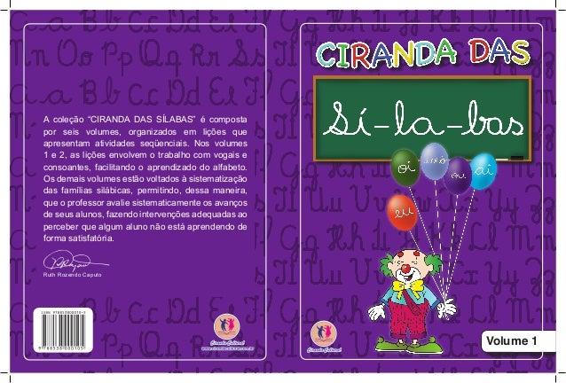 """Volume 1 A coleção """"CIRANDA DAS SÍLABAS"""" é composta por seis volumes, organizados em lições que apresentam atividades seqü..."""