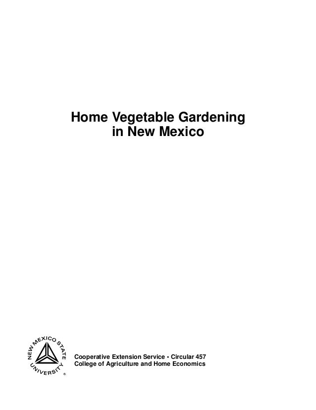 Home Vegetable Gardening     in New MexicoCooperative Extension Service • Circular 457College of Agriculture and Home Econ...