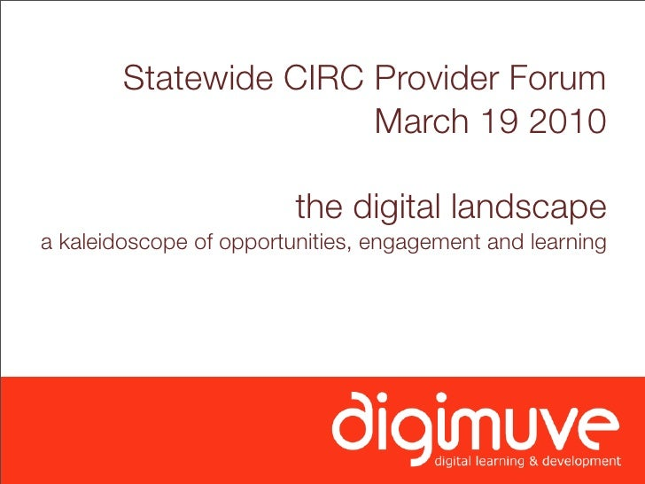 Statewide CIRC Provider Forum                        March 19 2010                           the digital landscape a kalei...
