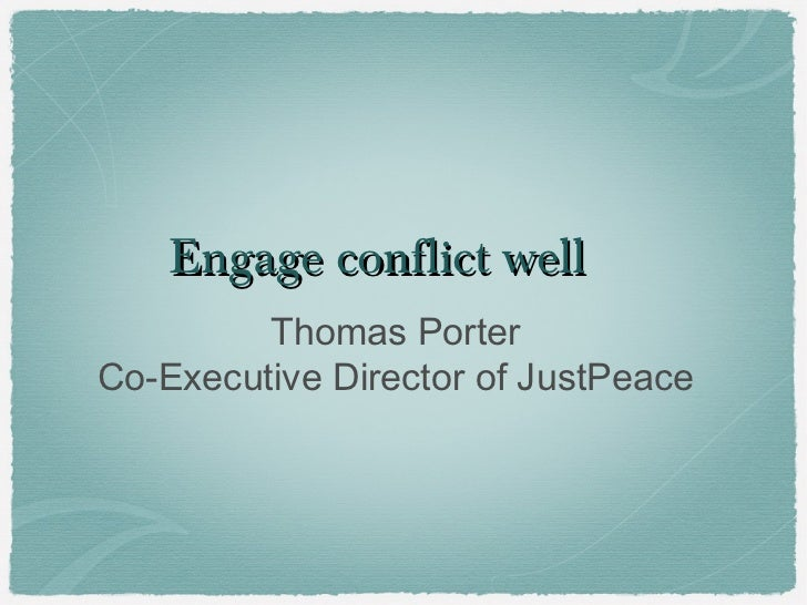 Engage conflict well         Thomas PorterCo-Executive Director of JustPeace