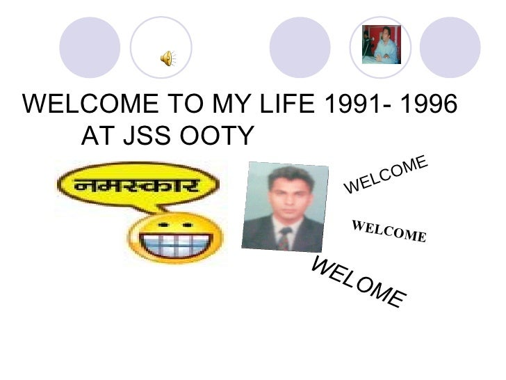 WELCOME TO MY LIFE 1991- 1996  AT JSS OOTY  WELCOME WELCOME WELOME