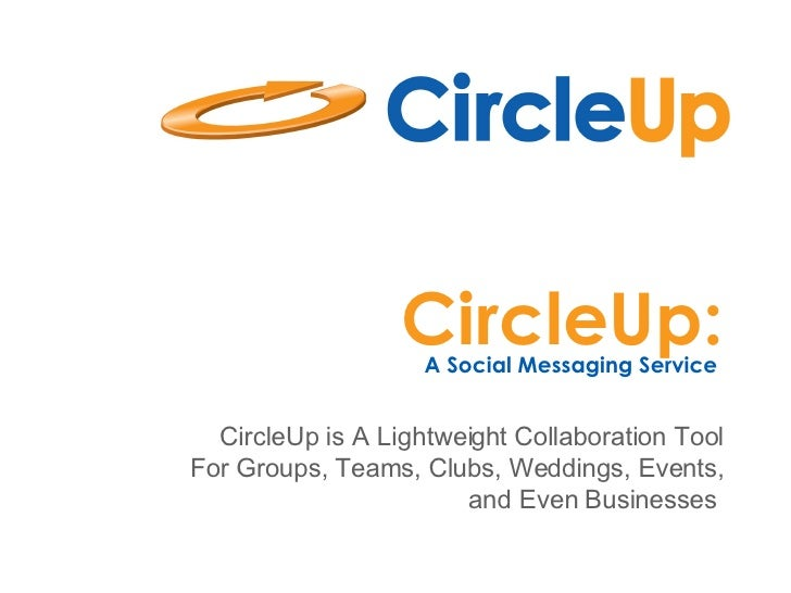 CircleUp: A Social Messaging Service  CircleUp is A Lightweight Collaboration Tool For Groups, Teams, Clubs, Weddings, Eve...