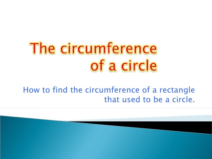 How to find the circumference of a rectangle that used to be a circle.