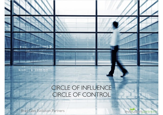 CIRCLE OF INFLUENCE	  CIRCLE OF CONTROL Brad Giles Evolution Partners