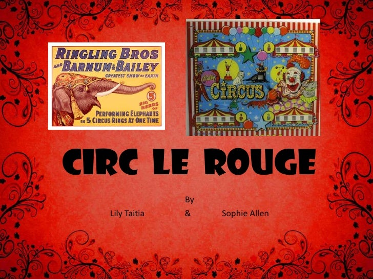 Circ  Le  Rouge<br />By <br />Lily Taitia   &  Sophie Allen <br />