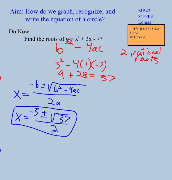Aim: How do we graph, recognize, and write the equation of a circle? MB43 3/16/09 Lomas Do Now: Find the roots of y = x 2 ...
