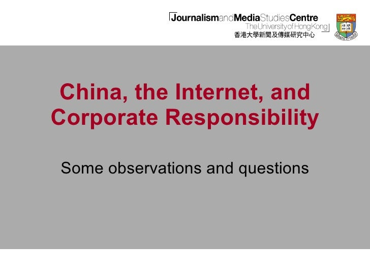 China, the Internet, and Corporate Responsibility Some observations and questions