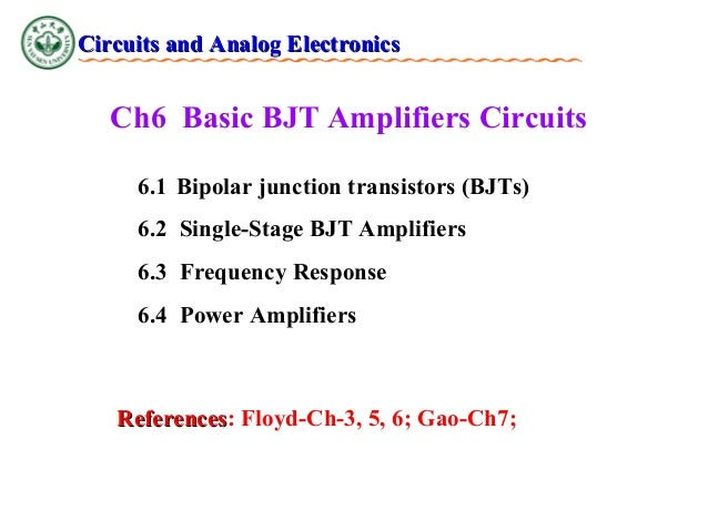 Circuits and Analog Electronics  Ch6 Basic BJT Amplifiers Circuits 6.1 Bipolar junction transistors (BJTs) 6.2 Single-Stag...