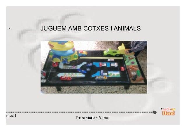 Presentation Name Slide 1 JUGUEM AMB COTXES I ANIMALS