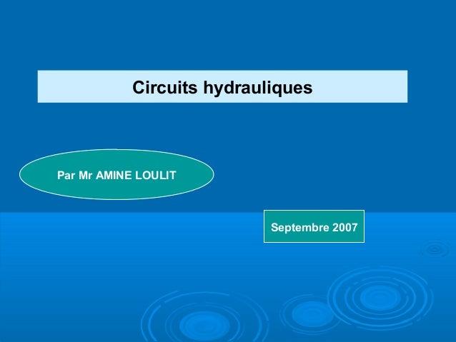 Circuits hydrauliquesPar Mr AMINE LOULITSeptembre 2007