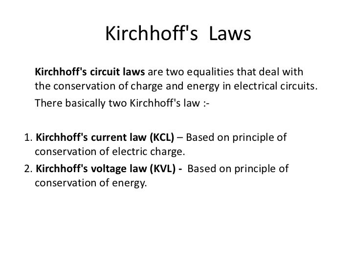 Kirchhoffs Laws  Kirchhoffs circuit laws are two equalities that deal with  the conservation of charge and energy in elect...