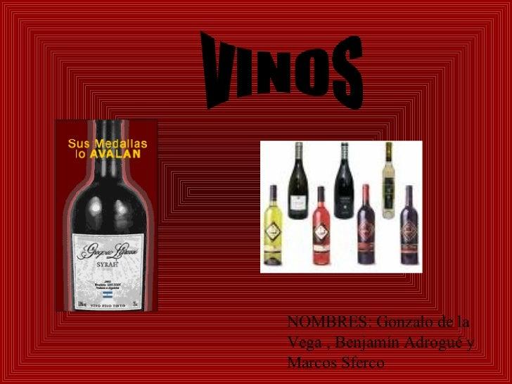 VINOS NOMBRES: Gonzalo de la Vega , Benjamín Adrogué y Marcos Sferco