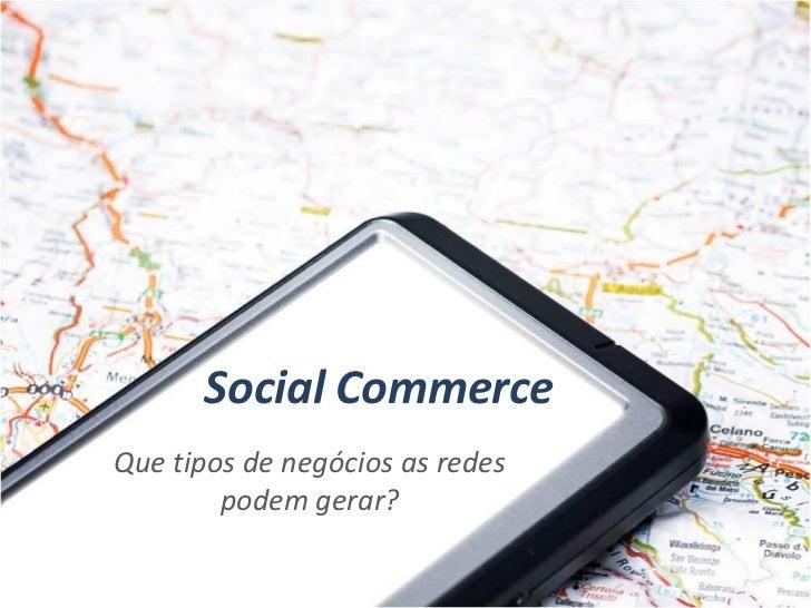 Social CommerceQue tipos de negócios as redes        podem gerar?