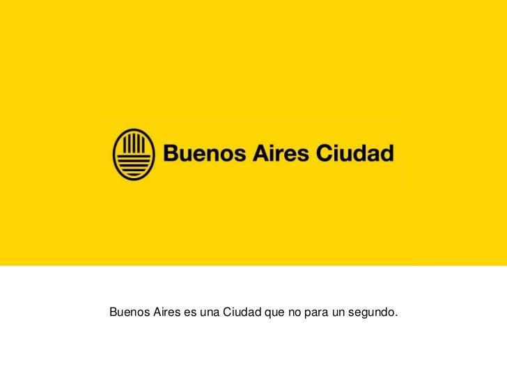 Buenos Aires es una Ciudad que no para un segundo.