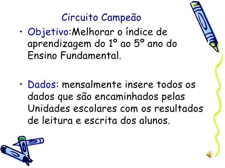 Circuito Campeão <ul><li>Objetivo :Melhorar o índice de aprendizagem do 1º ao 5º ano do Ensino Fundamental. </li></ul><ul>...