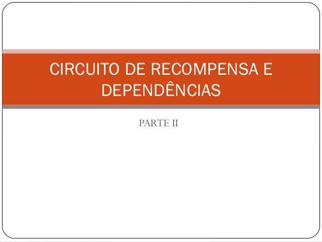 CIRCUITO DE RECOMPENSA E      DEPENDÊNCIAS         PARTE II