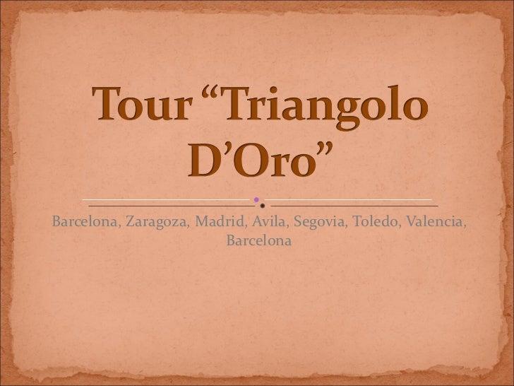 Barcelona, Zaragoza, Madrid, Avila, Segovia, Toledo, Valencia, Barcelona