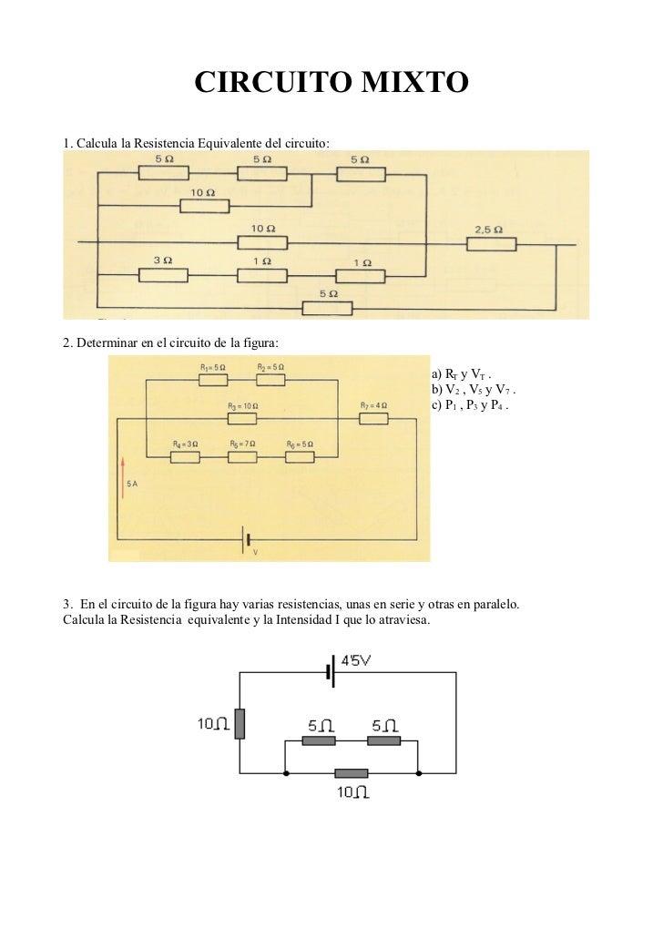 CIRCUITO MIXTO1. Calcula la Resistencia Equivalente del circuito:2. Determinar en el circuito de la figura:               ...