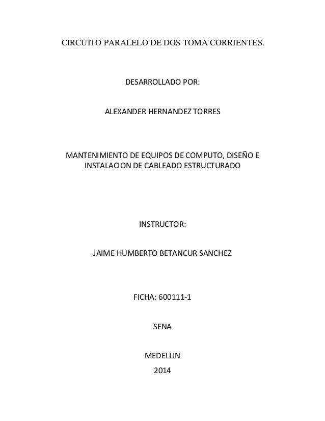 CIRCUITO PARALELO DE DOS TOMA CORRIENTES.  DESARROLLADO POR:  ALEXANDER HERNANDEZ TORRES  MANTENIMIENTO DE EQUIPOS DE COMP...