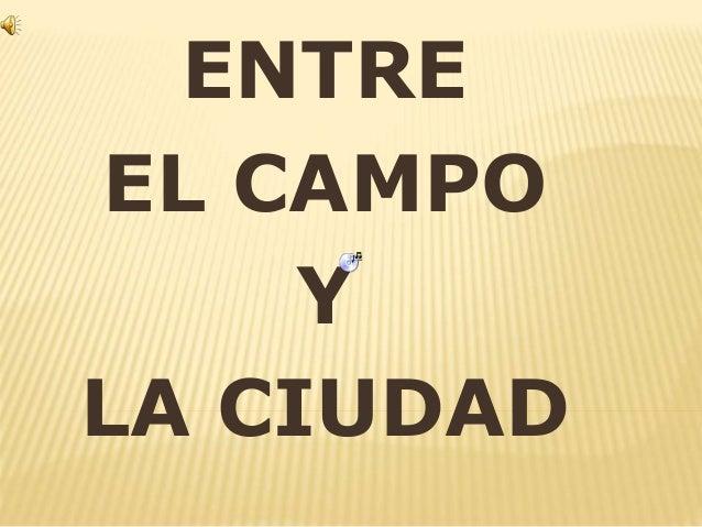 ENTRE  EL CAMPO  Y  LA CIUDAD